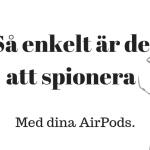tjuvlyssna med AirPods